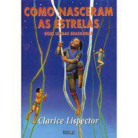 COMO NASCERAM AS ESTRELAS - LISPECTOR, CLARICE
