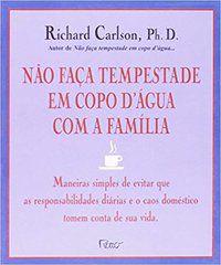 NÃO FAÇA TEMPESTADE EM COPO D  ÁGUA COM A FAMÍLIA - CARLSON, RICHARD