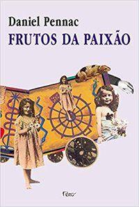 FRUTOS DA PAIXÃO - PENNAC, DANIEL