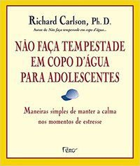 NÃO FAÇA TEMPESTADE EM COPO D`ÁGUA PARA ADOLESCENTES - CARLSON, RICHARD