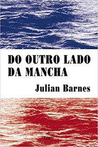 DO OUTRO LADO DA MANCHA - BARNES, JULIAN