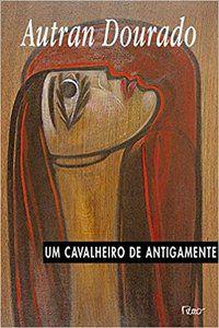 UM CAVALHEIRO DE ANTIGAMENTE - DOURADO, AUTRAN