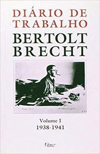 DIÁRIO DE TRABALHO - VOLUME I - 1938-1941 - BRECHT, BERTOLD