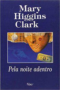 PELA NOITE ADENTRO - CLARK, MARY HIGGINS