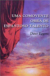 UMA COMOVENTE OBRA DE ESPANTOSO TALENTO - EGGERS, DAVE