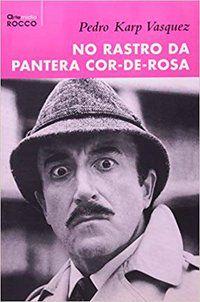 NO RASTRO DA PANTERA COR-DE-ROSA - VASQUEZ, PEDRO KARP