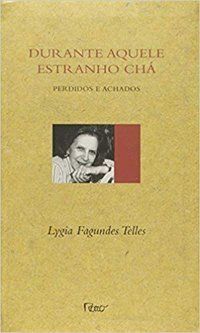 DURANTE AQUELE ESTRANHO CHÁ - TELLES, LYGIA FAGUNDES
