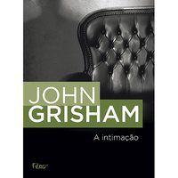 A INTIMAÇÃO - GRISHAM, JOHN