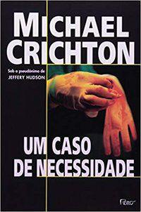 UM CASO DE NECESSIDADE - CRICHTON, MICHAEL