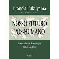 NOSSO FUTURO PÓS-HUMANO - FUKUYAMA, FRANCIS