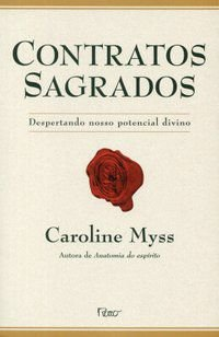 CONTRATOS SAGRADOS - DESPERTANDO NOSSO POTENCIAL DIVINO - MYSS, CAROLINE