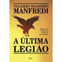 A ÚLTIMA LEGIÃO - MANFREDI, VALERIO MASSIMO