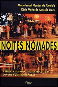 NOITES NÔMADES - ESPAÇO E SUBJETIVIDADE NAS CULTURAS JOVENS CONTEMPORÂNEAS - ALMEIDA, MARIA ISABEL MENDES DE