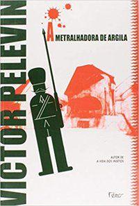 A METRALHADORA DE ARGILA - PELEVIN, VICTOR