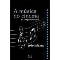 A MÚSICA DO CINEMA - OS CEM PRIMEIROS ANOS - VOLUME II - MÁXIMO, JOÃO