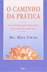O CAMINHO DA PRÁTICA - TIWARI, B