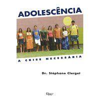 ADOLESCÊNCIA - A CRISE NECESSÁRIA - CLERGET, STÉPHANE