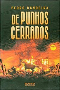 DE PUNHOS CERRADOS - BANDEIRA, PEDRO