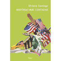 HISTÓRIAS MAL CONTADAS - SANTIAGO, SILVIANO