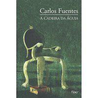 A CADEIRA DA ÁGUIA - FUENTES, CARLOS