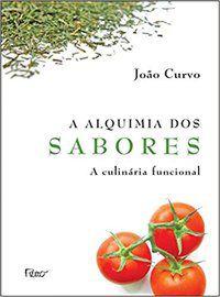 A ALQUIMIA DOS SABORES - CULINÁRIA FUNCIONAL - CURVO, JOÃO