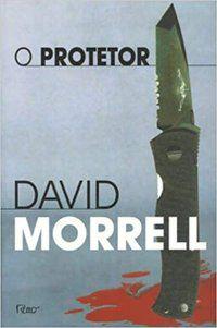 O PROTETOR - MORRELL, DAVID