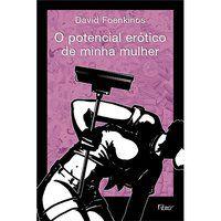 O POTENCIAL ERÓTICO DE MINHA MULHER - FOENKINOS, DAVID