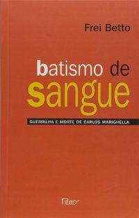 BATISMO DE SANGUE - BETTO, FREI