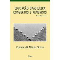 EDUCAÇÃO BRASILEIRA - CONSERTOS E REMENDOS - CASTRO, CLAUDIO DE MOURA