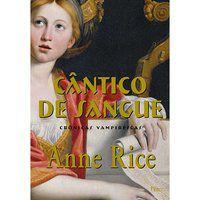 CÂNTICO DE SANGUE - CRÔNICAS VAMPIRESCAS - RICE, ANNE