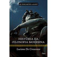 HISTÓRIA DA FILOSOFIA MODERNA - DE DESCARTES A KANT - CRESCENZO, LUCIANO DE