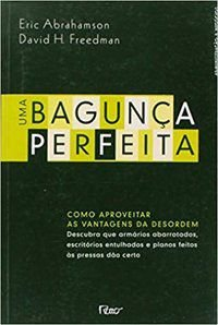 UMA BAGUNÇA PERFEITA - FREEDMAN, DAVID H.