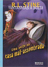 UMA NOITE NA CASA MAL-ASSOMBRADA - STINE, R. L.