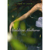 MALDITAS MULHERES - EL-JAICK, JOSÉ