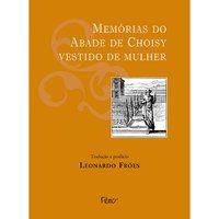 MEMÓRIAS DO ABADE DE CHOISY VESTIDO DE MULHER - FRÓES, LEONARDO