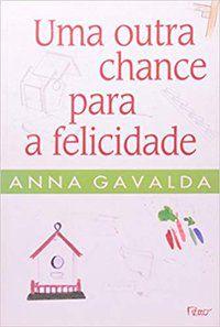 UMA OUTRA CHANCE PARA A FELICIDADE - GAVALDA, ANNA