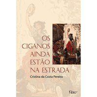 OS CIGANOS AINDA ESTÃO NA ESTRADA - PEREIRA, CRISTINA DA COSTA