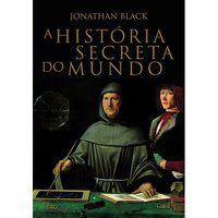 A HISTÓRIA SECRETA DO MUNDO - BLACK, JONATHAN