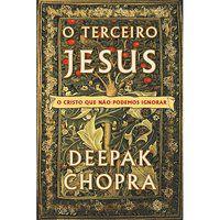 O TERCEIRO JESUS - CHOPRA, DEEPAK