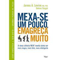MEXA-SE UM POUCO, EMAGREÇA MUITO - LEVINE, JAMES A.