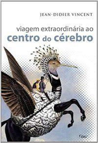 VIAGEM EXTRAORDINÁRIA AO CENTRO DO CÉREBRO - VINCENT, JEAN-DIDIER