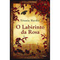 O LABIRINTO DA ROSA - HARDIE, TITANIA