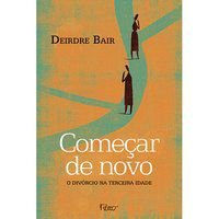 COMEÇAR DE NOVO - O DIVÓRCIO NA TERCEIRA IDADE - BAIR, DEIRDRE