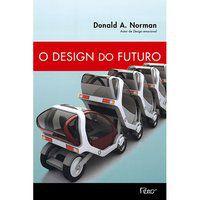 O DESIGN DO FUTURO - NORMAN, DONALD A.