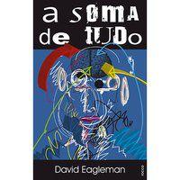 A SOMA DE TUDO - EAGLEMAN, DAVID
