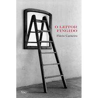 O LEITOR FINGIDO - CARNEIRO, FLÁVIO
