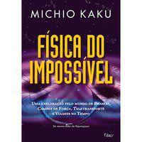FÍSICA DO IMPOSSÍVEL - KAKU, MICHIO