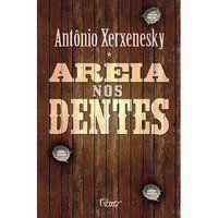 AREIA NOS DENTES - XERXENESKY, ANTÔNIO