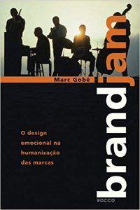 BRANDJAM - O DESIGN EMOCIONAL NA HUMANIZAÇÃO DAS MARCAS - GOBÈ, MARC