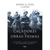 CAÇADORES DE OBRAS-PRIMAS - EDSEL, ROBERT M.